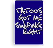 Tattoos Got Me Swiping Right Girls funny nerd geek geeky Canvas Print