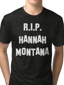 MY R.I.P. Hannah Montana Shirt! Tri-blend T-Shirt