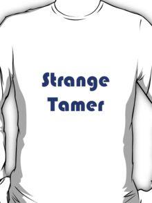 I'm gunna tame some sweet strange! T-Shirt