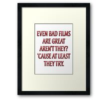 Even bad films are great aren't they? Framed Print