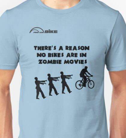 Cycling T Shirt - There's a Reason No Bikes are in Zombie Movies Unisex T-Shirt