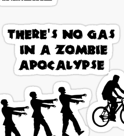 Cycling T Shirt - There's No Gas in a Zombie Apocalypse Sticker