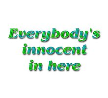 Everybody's innocent in here by boogeyman