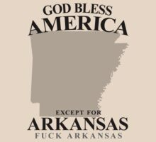 God Bless America Except For Arkansas by crazytees