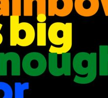 My rainbow is big enough for all. Sticker