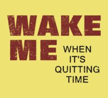 Wake Me When It's Quitting Time by KDGrafx