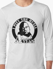 I Pity The Huell: Militant Long Sleeve T-Shirt