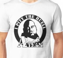 I Pity The Huell: Militant Unisex T-Shirt
