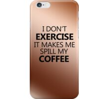 I don't exercise. It makes my coffee spill iPhone Case/Skin