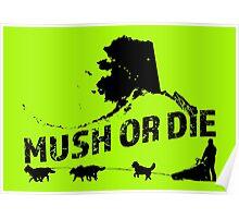 Mush or Die - Alaska Poster