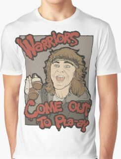 Warriors... Come Out To Pla-ay... Graphic T-Shirt
