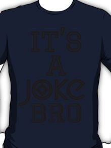 It's A JOKE, Bro | FreshThreadShop.com T-Shirt