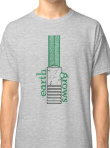 Earth Grows Classic T-Shirt