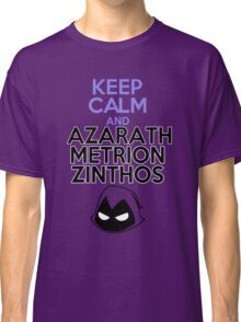Keep Calm and Azarath Mentrion Zinthos Classic T-Shirt