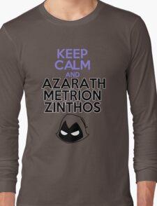 Keep Calm and Azarath Mentrion Zinthos Long Sleeve T-Shirt