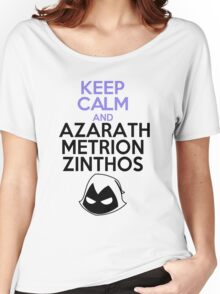 Keep Calm and Azarath Mentrion Zinthos Women's Relaxed Fit T-Shirt