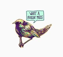 What a Mess, said the Bird Unisex T-Shirt