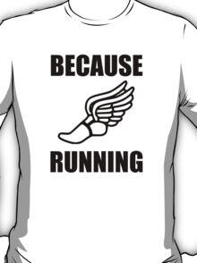 Because Running T-Shirt