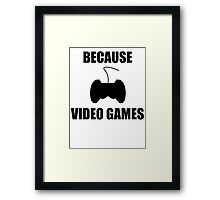 Because Video Games Framed Print