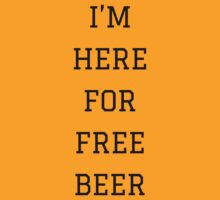 I'm Here For Free Beer | FreshThreadShop.com by FreshThreadShop