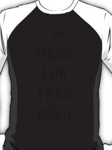 I'm Here For Free Beer   FreshThreadShop.com T-Shirt