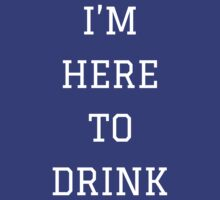 I'm Here To Drink [White] | FreshThreadShop.com by FreshThreadShop