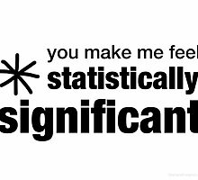 You Make Me Feel Statistically Significant by Stephanie Evergreen