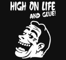 High On Life... And Glue! by TeesBox