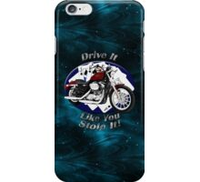 Harley Davidson Sportster Drive It Like You Stole It iPhone Case/Skin