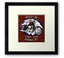 Harley Davidson Sportster Drive It Like You Stole It Framed Print