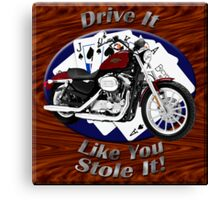 Harley Davidson Sportster Drive It Like You Stole It Canvas Print