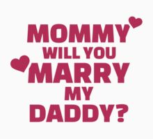 Mommy will you marry my daddy One Piece - Short Sleeve