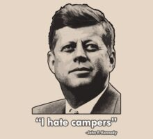 "JFK ""I hate campers"" by ionicslasher"