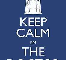 Keep Calm I'm The Doctor by CandyArcade