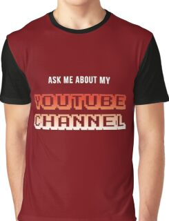 Ask Me About My YouTube Channel Graphic T-Shirt