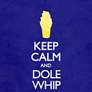 Keep Calm and Dole Whip by joeymcelroy