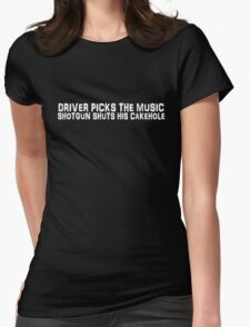Driver picks the music, shotgun shuts his cakehole Womens Fitted T-Shirt