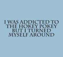 I was addicted to the hokey pokey but I turned myself around Kids Clothes