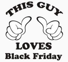 This Guy Loves Black Friday by mike desolunk
