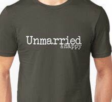 Unmarried and happy Unisex T-Shirt