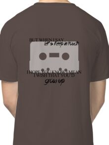 But When I Say Let's Keep in Touch Classic T-Shirt
