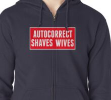 Autocorrect Saves Lives, Auto-correct Shaves Wives Zipped Hoodie