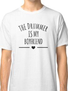 the drummer is my boyfriend Classic T-Shirt