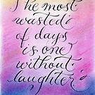 A day without laughter quote colorful calligraphy by Melissa Goza
