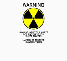 Warning Jumping into toxic waste does not give you super powers May cause adverse health effects T-Shirt