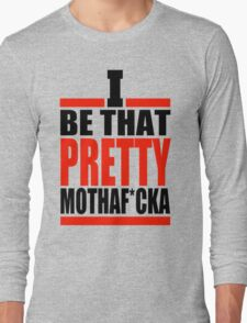 i be that pretty mother fuckin Long Sleeve T-Shirt