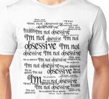 I'm not obsessive Unisex T-Shirt