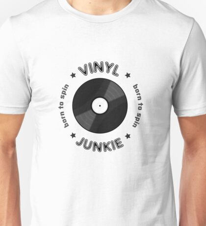Vinyl Junkie - Born To Spin Unisex T-Shirt