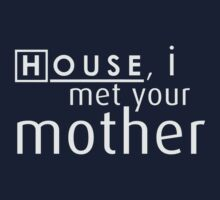 House, I met your mother by nzahlut