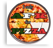 I only AFK for Pizza Canvas Print
